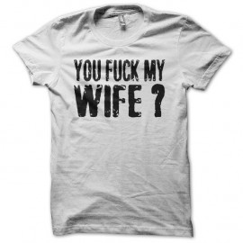 Shirt You Fuck My Wife Robert De Niro blanc pour homme et femme