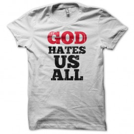 Shirt God Hates Us All - Californication - blanc pour homme et femme