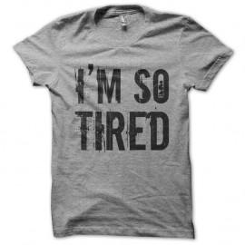 Shirt I'm so Tired gris pour homme et femme