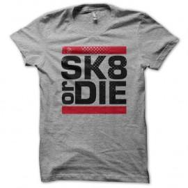 Shirt Skate or Die GRIS pour homme et femme