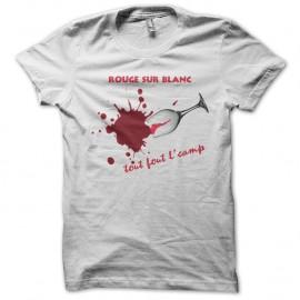 Shirt Vins rouge sur blanc, tout fout le camp blanc pour homme et femme