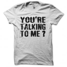 Shirt You're Talking To Me Robert De Niro blanc pour homme et femme