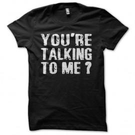 Shirt You're Talking To Me Robert De Niro noir pour homme et femme