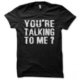 Shirt You're Talking To Me Robert De Niro noir pour homme et femme