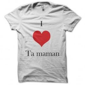 Shirt I love ta maman pour homme et femme