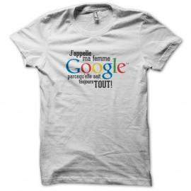 Shirt ma femme s'appelle Google blanc pour homme et femme