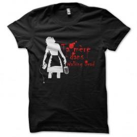 Shirt ta mere dans walking dead nouvelle version noir pour homme et femme