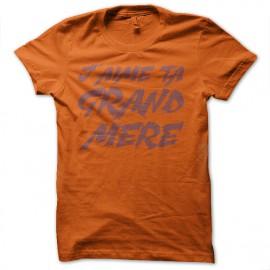 Shirt J'aime ta grand mère orange pour homme et femme